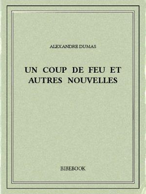 Un coup de feu et autres nouvelles - Dumas, Alexandre - Bibebook cover