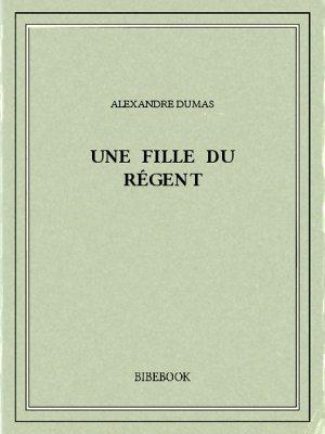 Une fille du régent - Dumas, Alexandre - Bibebook cover