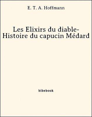 Les Élixirs du diable- Histoire du capucin Médard - Hoffmann, E. T. A. - Bibebook cover