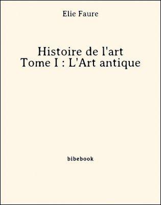 Histoire de l'art - Tome I : L'Art antique - Faure, Élie - Bibebook cover