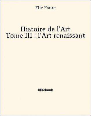 Histoire de l'Art - Tome III : l'Art renaissant - Faure, Élie - Bibebook cover