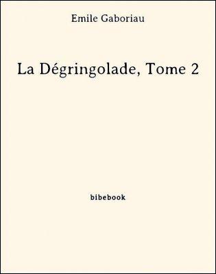 La Dégringolade, Tome 2 - Gaboriau, Émile - Bibebook cover