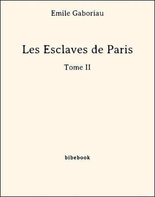 Les Esclaves de Paris - Tome II - Gaboriau, Émile - Bibebook cover