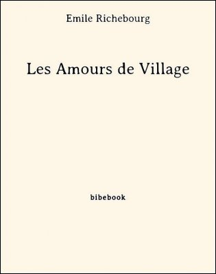 Les Amours de Village - Richebourg, Émile - Bibebook cover