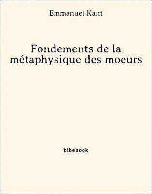 Fondements de la métaphysique des moeurs - Kant, Emmanuel - Bibebook cover