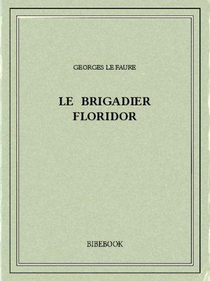 Le brigadier Floridor - Faure, Georges Le - Bibebook cover
