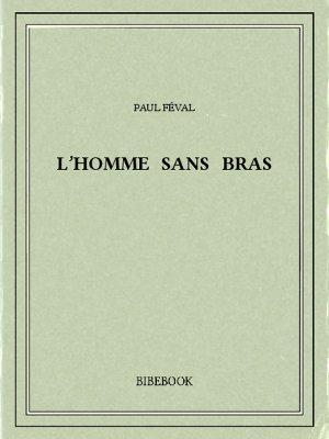 L'homme sans bras - Féval, Paul - Bibebook cover