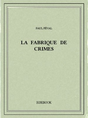La fabrique de crimes - Féval, Paul - Bibebook cover
