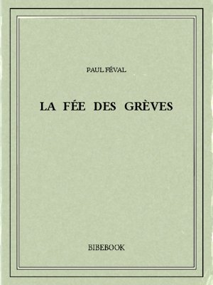 La Fée des Grèves - Féval, Paul - Bibebook cover