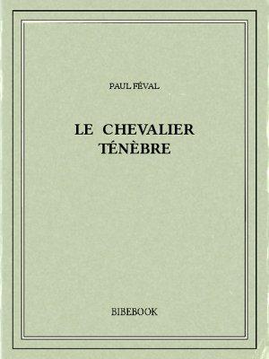 Le chevalier Ténèbre - Féval, Paul - Bibebook cover
