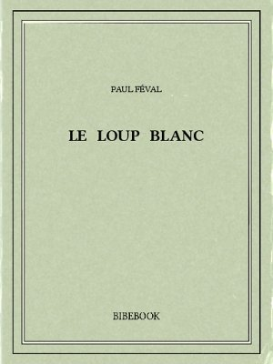 Le loup blanc - Féval, Paul - Bibebook cover