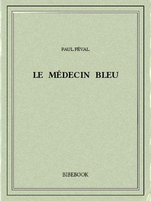 Le Médecin bleu - Féval, Paul - Bibebook cover
