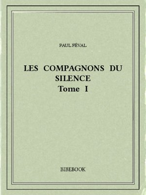 Les Compagnons du Silence I - Féval, Paul - Bibebook cover