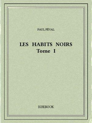 Les Habits Noirs I - Féval, Paul - Bibebook cover