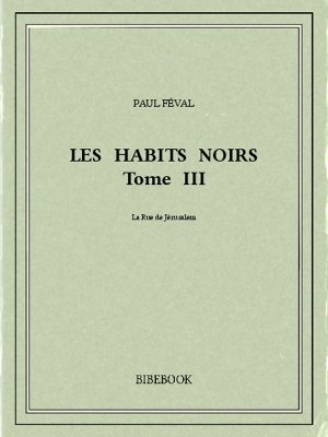 Les Habits Noirs III - Féval, Paul - Bibebook cover