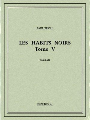 Les Habits Noirs V - Féval, Paul - Bibebook cover