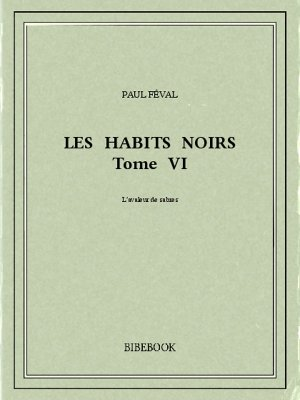 Les Habits Noirs VI - Féval, Paul - Bibebook cover