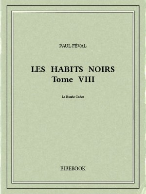 Les Habits Noirs VIII - Féval, Paul - Bibebook cover