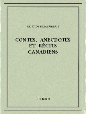 Contes, anecdotes et récits canadiens - Filiatreault, Aristide - Bibebook cover