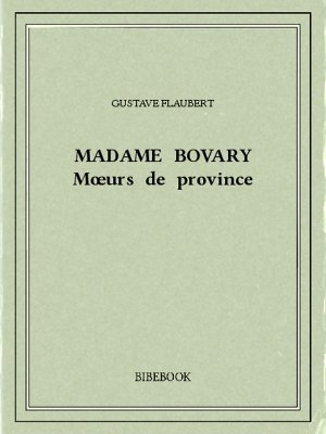 Madame Bovary — Mœurs de province - Flaubert, Gustave - Bibebook cover
