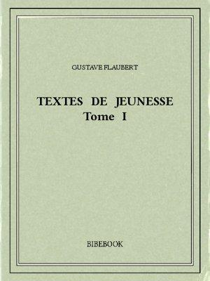 Textes de jeunesse I - Flaubert, Gustave - Bibebook cover