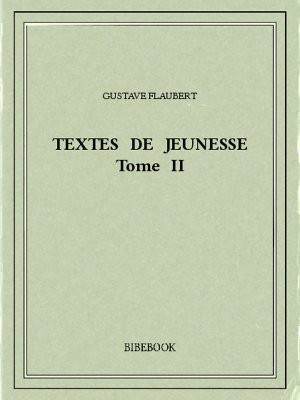 Textes de jeunesse II - Flaubert, Gustave - Bibebook cover