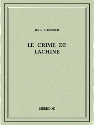 Le crime de Lachine - Fournier, Jules - Bibebook cover