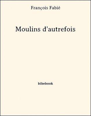 Moulins d'autrefois - Fabié, François - Bibebook cover