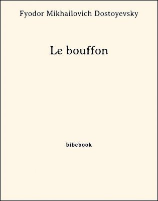 Le bouffon - Dostoyevsky, Fyodor Mikhailovich - Bibebook cover