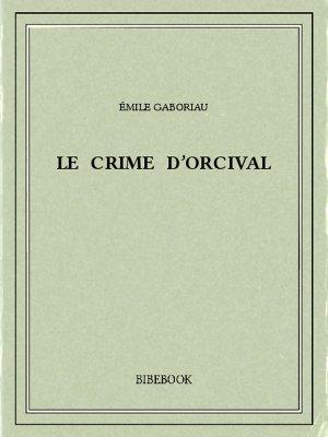 Le crime d'Orcival - Gaboriau, Émile - Bibebook cover