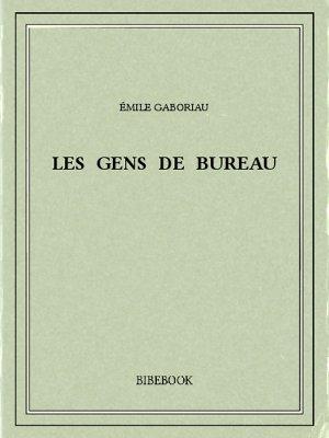 Les gens de bureau - Gaboriau, Émile - Bibebook cover