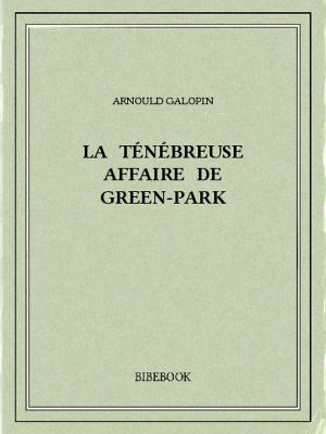 La ténébreuse affaire de Green-Park - Galopin, Arnould - Bibebook cover
