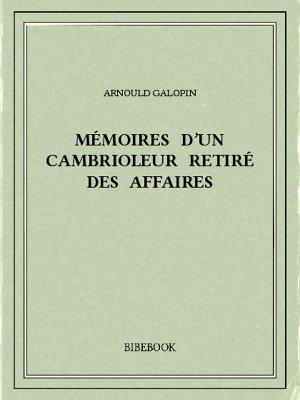 Mémoires d'un cambrioleur retiré des affaires - Galopin, Arnould - Bibebook cover