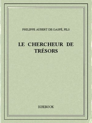 Le chercheur de trésors - Gaspé fils, Philippe Aubert de - Bibebook cover