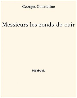 Messieurs les-ronds-de-cuir - Courteline, Georges - Bibebook cover