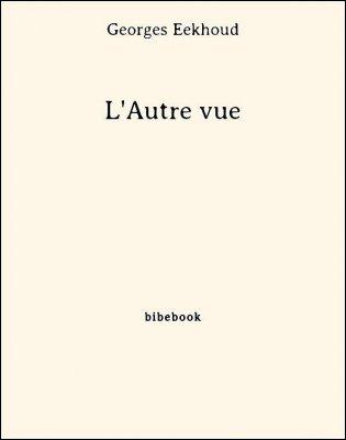 L'Autre vue - Eekhoud, Georges - Bibebook cover