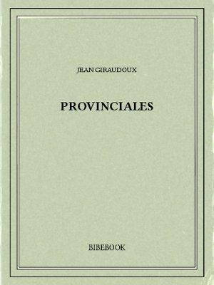 Provinciales - Giraudoux, Jean - Bibebook cover