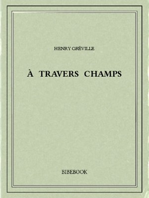 À travers champs - Gréville, Henry - Bibebook cover