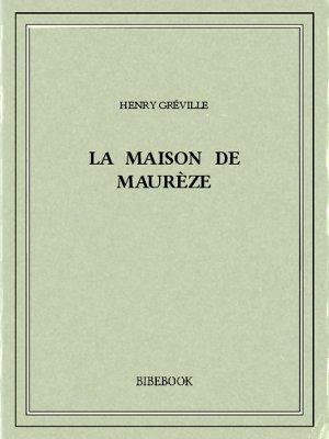 La maison de Maurèze - Gréville, Henry - Bibebook cover