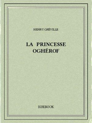 La princesse Oghérof - Gréville, Henry - Bibebook cover