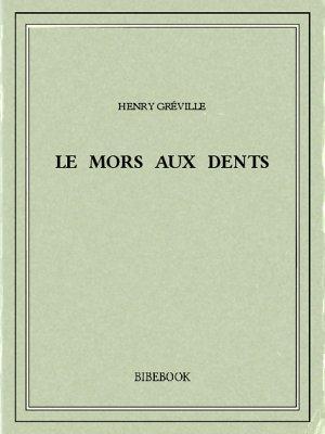 Le mors aux dents - Gréville, Henry - Bibebook cover
