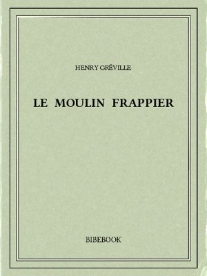 Le moulin Frappier - Gréville, Henry - Bibebook cover