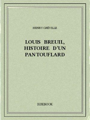 Louis Breuil, histoire d'un pantouflard - Gréville, Henry - Bibebook cover