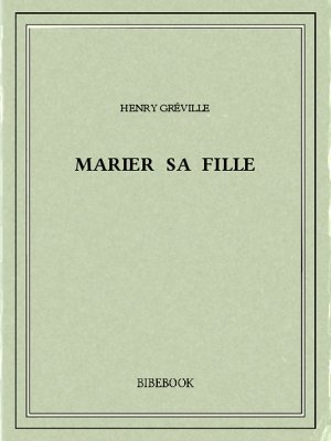 Marier sa fille - Gréville, Henry - Bibebook cover