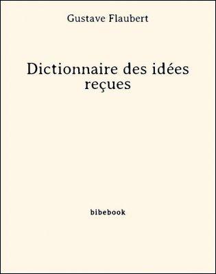 Dictionnaire des idées reçues - Flaubert, Gustave - Bibebook cover