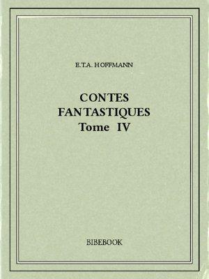 Contes fantastiques IV - Hoffmann, E.T.A. - Bibebook cover