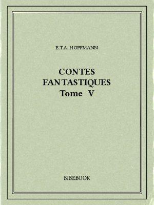Contes fantastiques V - Hoffmann, E.T.A. - Bibebook cover