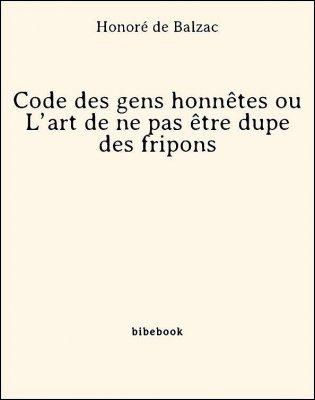 Code des gens honnêtes ou L'art de ne pas être dupe des fripons - Balzac, Honoré de - Bibebook cover
