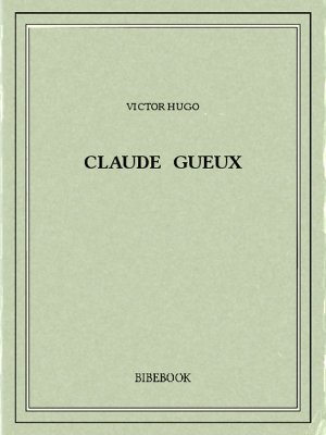 Claude Gueux - Hugo, Victor - Bibebook cover