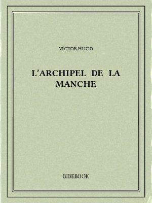 L'archipel de la Manche - Hugo, Victor - Bibebook cover